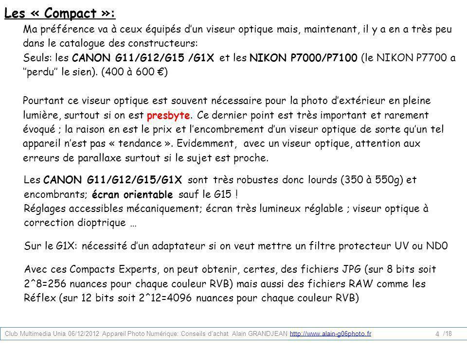 Les « Compact »: Ma préférence va à ceux équipés dun viseur optique mais, maintenant, il y a en a très peu dans le catalogue des constructeurs: Seuls:
