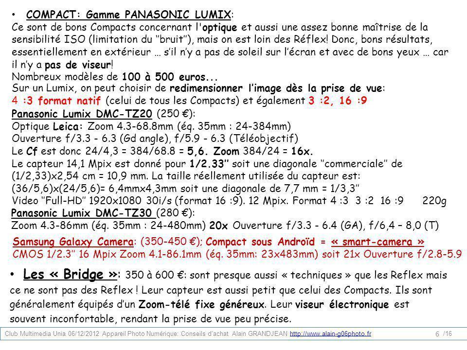 COMPACT: Gamme PANASONIC LUMIX: Ce sont de bons Compacts concernant l'optique et aussi une assez bonne maîtrise de la sensibilité ISO (limitation du b