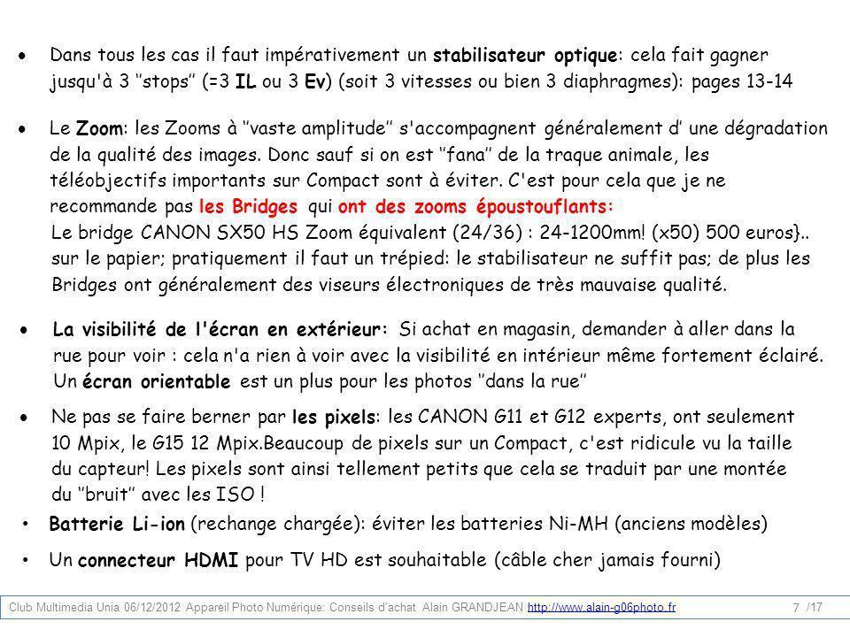 Le Zoom: les Zooms à vaste amplitude s'accompagnent généralement d une dégradation de la qualité des images. Donc sauf si on est fana de la traque ani