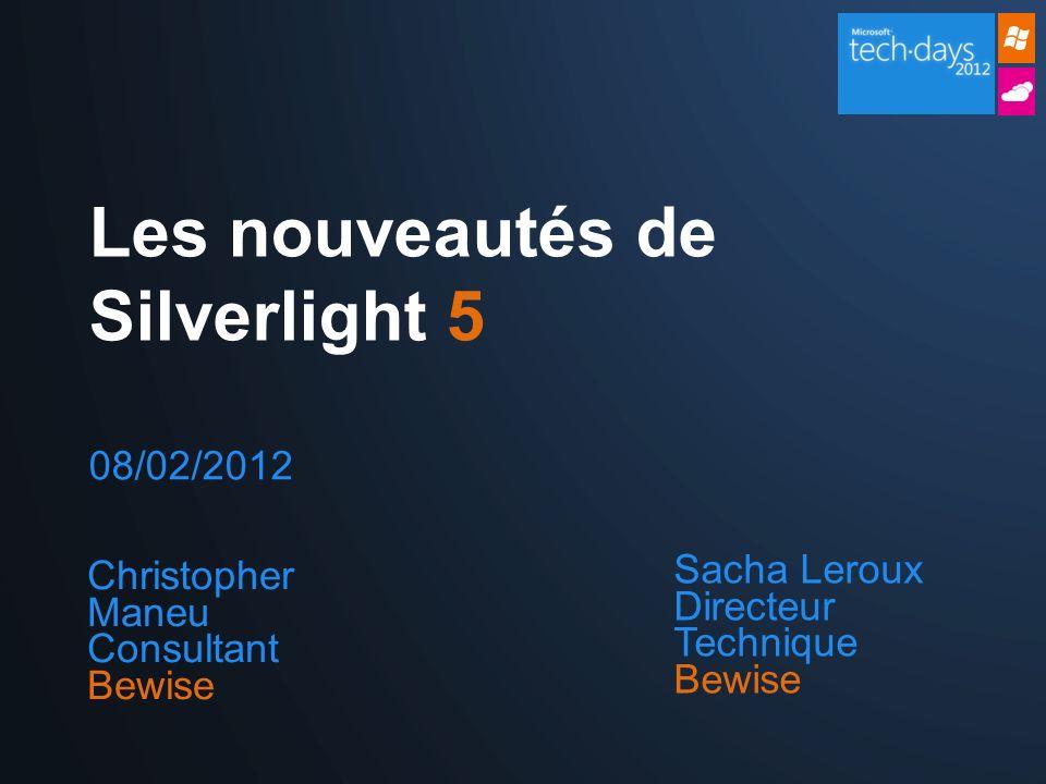 08/02/2012 Les nouveautés de Silverlight 5 Sacha Leroux Directeur Technique Bewise Christopher Maneu Consultant Bewise