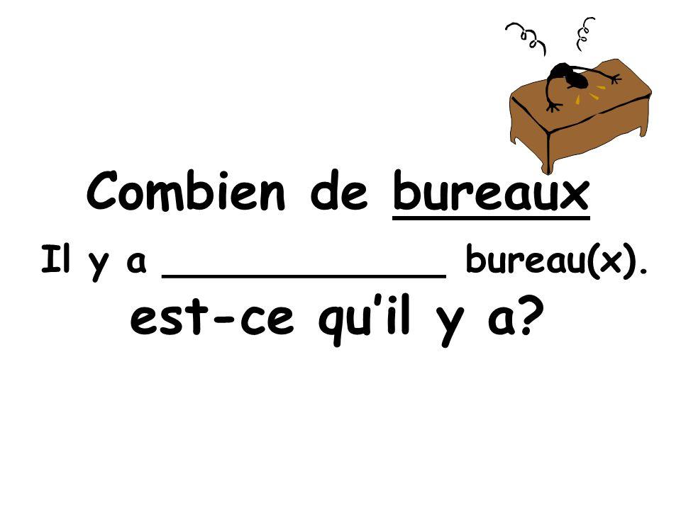 Combien de bureaux est-ce quil y a Il y a ____________ bureau(x).