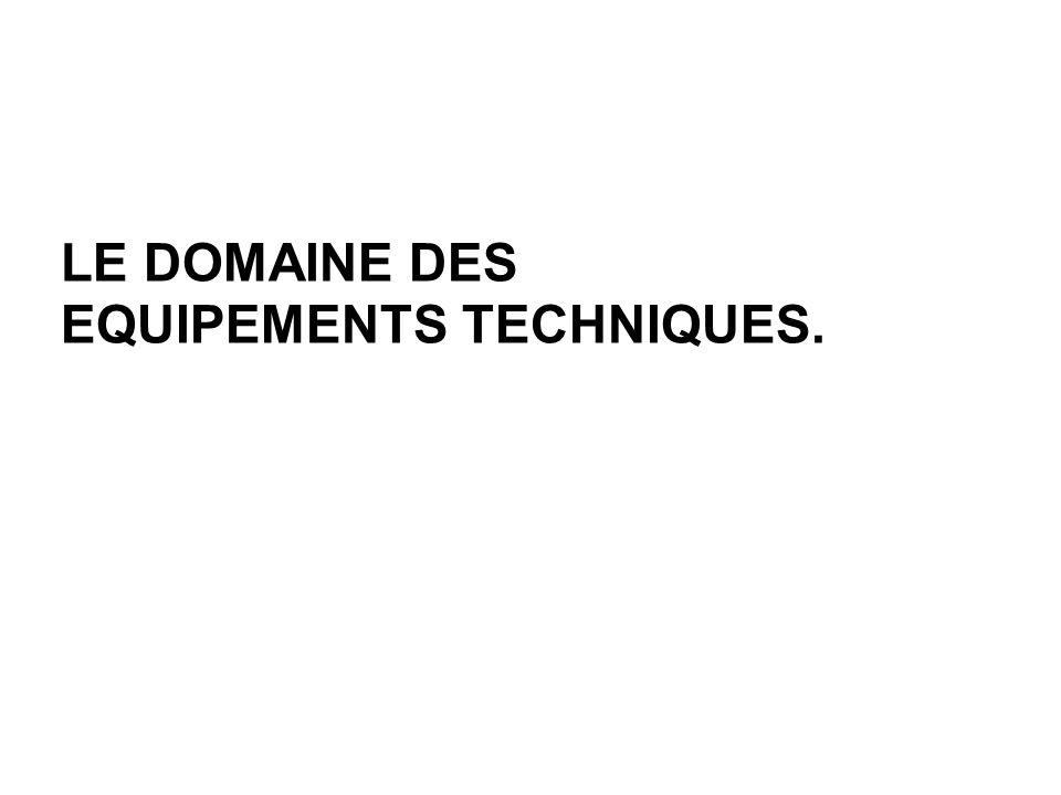 LE DOMAINE DES EQUIPEMENTS TECHNIQUES.