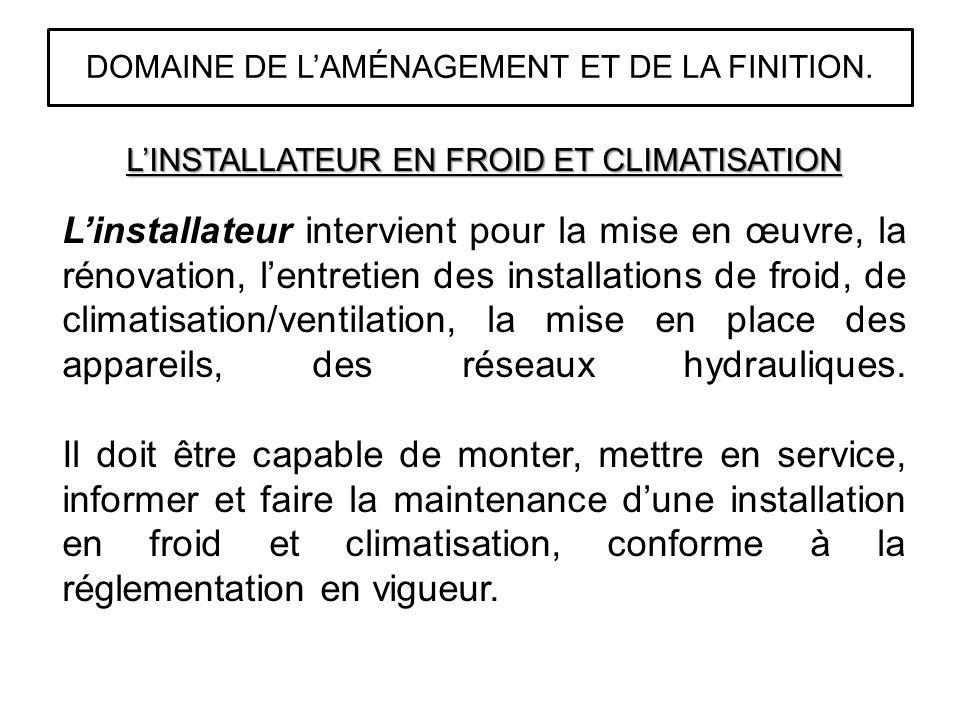 LINSTALLATEUR EN FROID ET CLIMATISATION Linstallateur intervient pour la mise en œuvre, la rénovation, lentretien des installations de froid, de clima