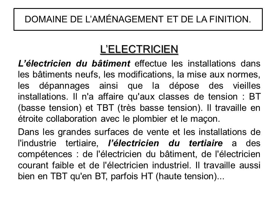 LELECTRICIEN Lélectricien du bâtiment effectue les installations dans les bâtiments neufs, les modifications, la mise aux normes, les dépannages ainsi que la dépose des vieilles installations.