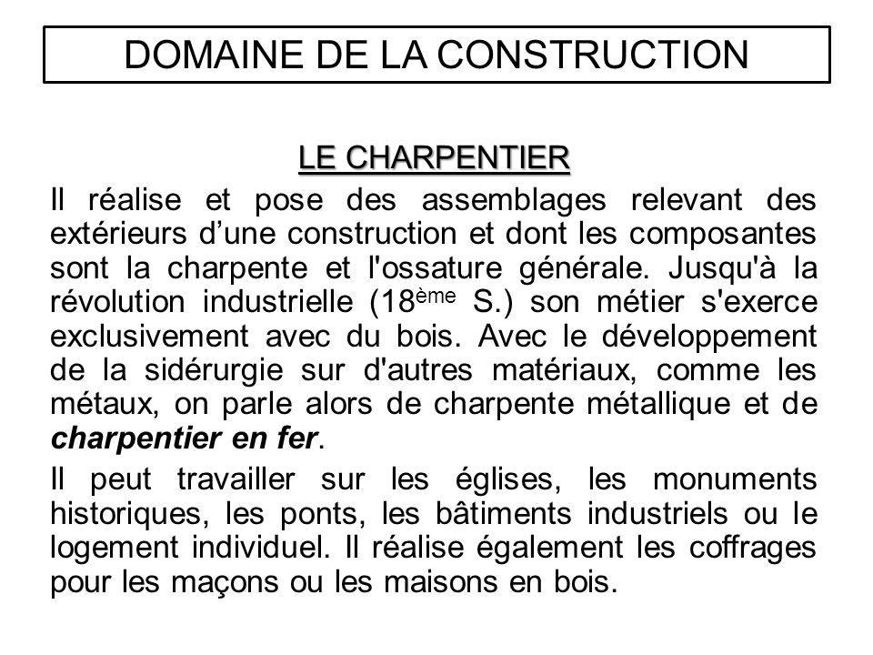 DOMAINE DE LA CONSTRUCTION LE CHARPENTIER Il réalise et pose des assemblages relevant des extérieurs dune construction et dont les composantes sont la charpente et l ossature générale.