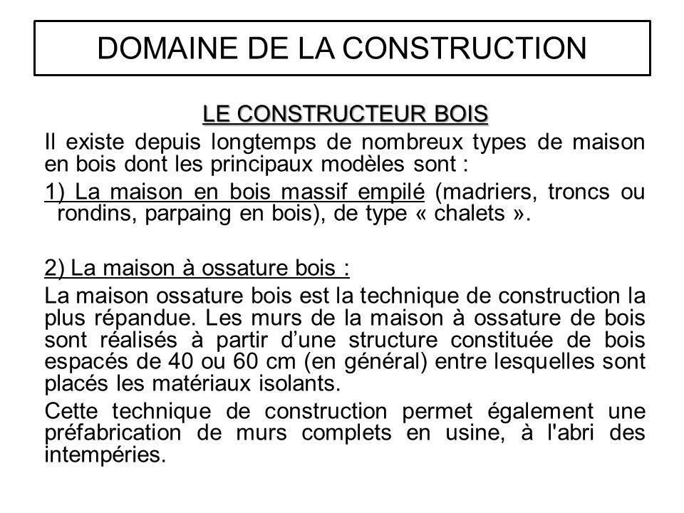 LE CONSTRUCTEUR BOIS Il existe depuis longtemps de nombreux types de maison en bois dont les principaux modèles sont : 1) La maison en bois massif empilé (madriers, troncs ou rondins, parpaing en bois), de type « chalets ».