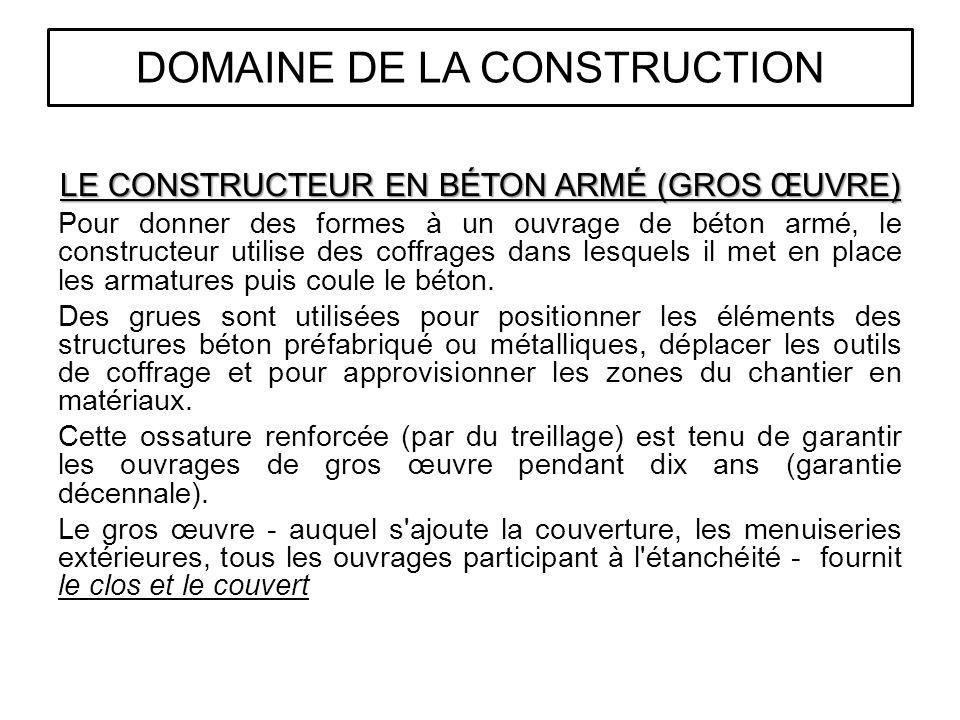 LE CONSTRUCTEUR EN BÉTON ARMÉ (GROS ŒUVRE) Pour donner des formes à un ouvrage de béton armé, le constructeur utilise des coffrages dans lesquels il m