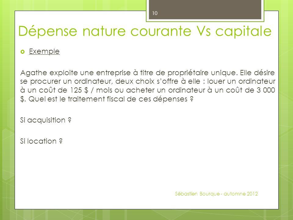 Dépense nature courante Vs capitale Exemple Agathe exploite une entreprise à titre de propriétaire unique.