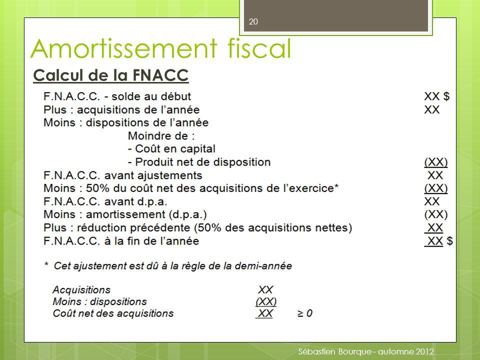 Amortissement fiscal Calcul de la FNACC Sébastien Bourque - automne 2012 20