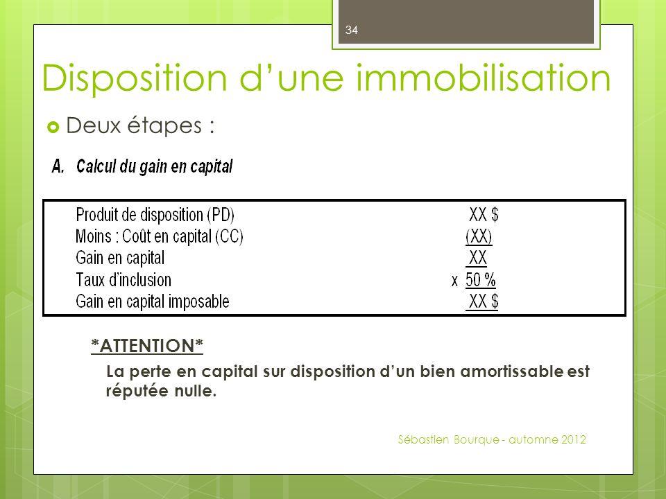 Disposition dune immobilisation Deux étapes : *ATTENTION* La perte en capital sur disposition dun bien amortissable est réputée nulle.