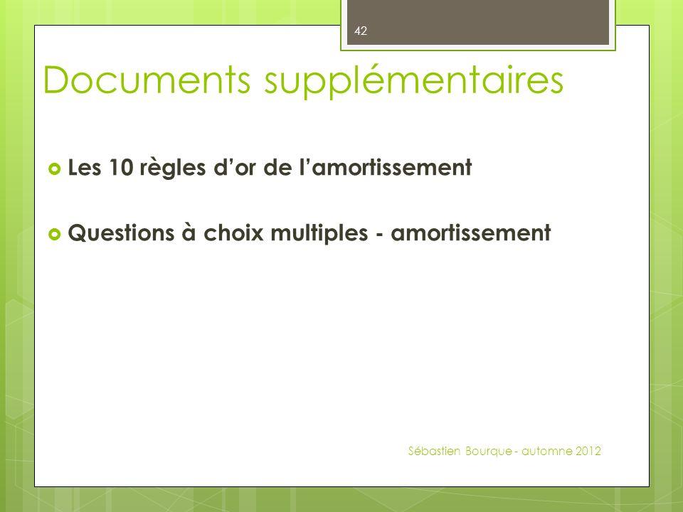 Documents supplémentaires Les 10 règles dor de lamortissement Questions à choix multiples - amortissement Sébastien Bourque - automne 2012 42
