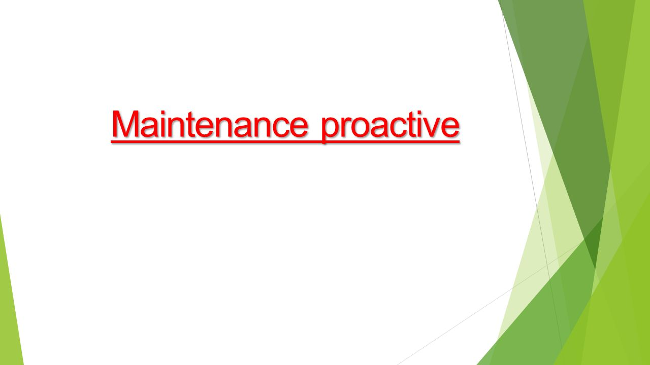Maintenance proactive