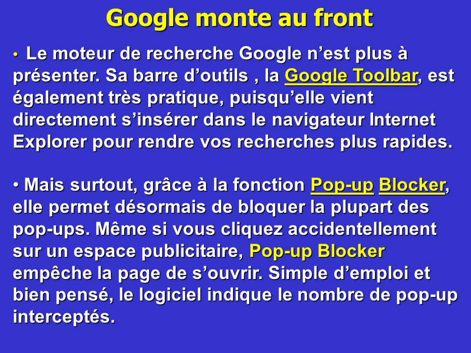 Google monte au front Le moteur de recherche Google nest plus à présenter. Sa barre doutils, la Google Toolbar, est également très pratique, puisquell