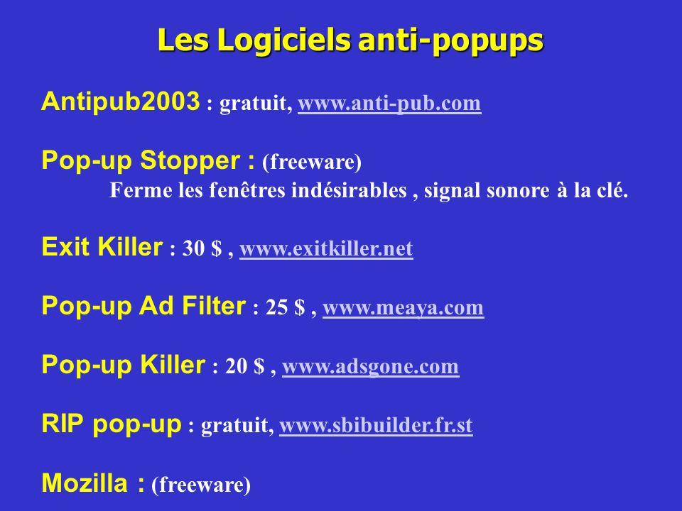 Les Logiciels anti-popups Antipub2003 : gratuit, www.anti-pub.comwww.anti-pub.com Pop-up Stopper : (freeware) Ferme les fenêtres indésirables, signal
