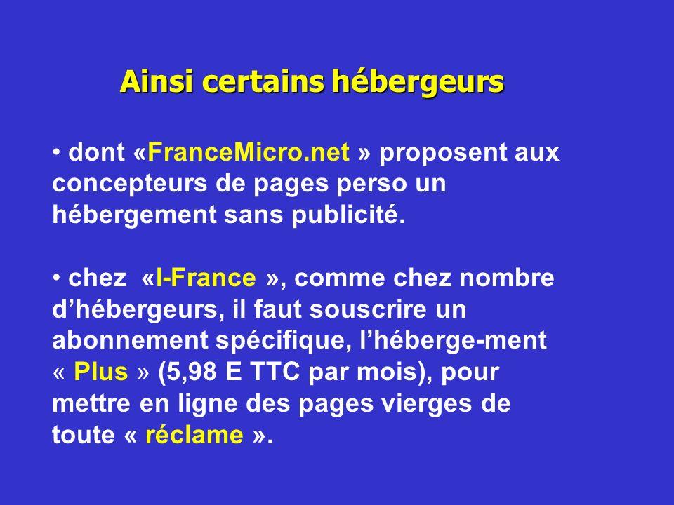 Ainsi certains hébergeurs dont «FranceMicro.net » proposent aux concepteurs de pages perso un hébergement sans publicité. chez «I-France », comme chez