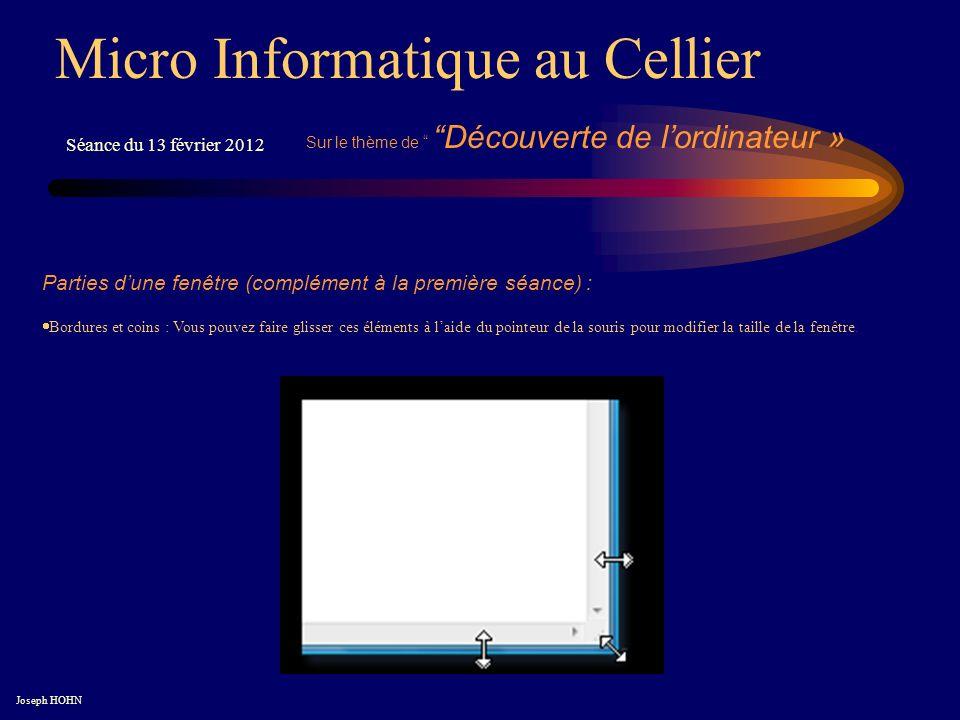 Micro Informatique au Cellier Séance du 13 février 2012 Bordures et coins : Vous pouvez faire glisser ces éléments à laide du pointeur de la souris pour modifier la taille de la fenêtre.