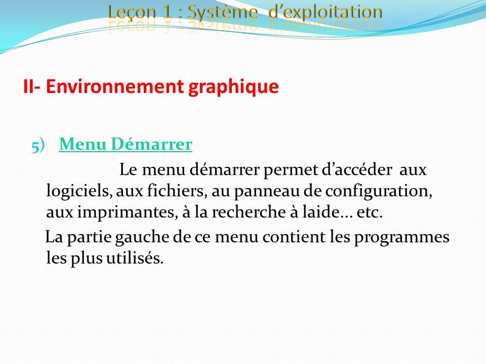 5) Menu Démarrer Le menu démarrer permet daccéder aux logiciels, aux fichiers, au panneau de configuration, aux imprimantes, à la recherche à laide...
