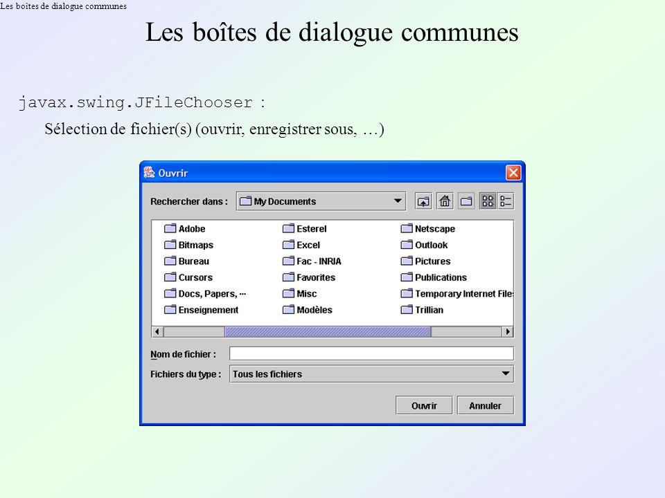 Les boîtes de dialogue communes javax.swing.JFileChooser : Sélection de fichier(s) (ouvrir, enregistrer sous, …)