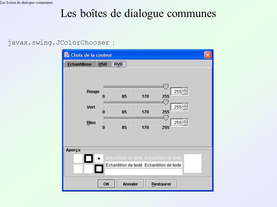 Les boîtes de dialogue communes javax.swing.JColorChooser :