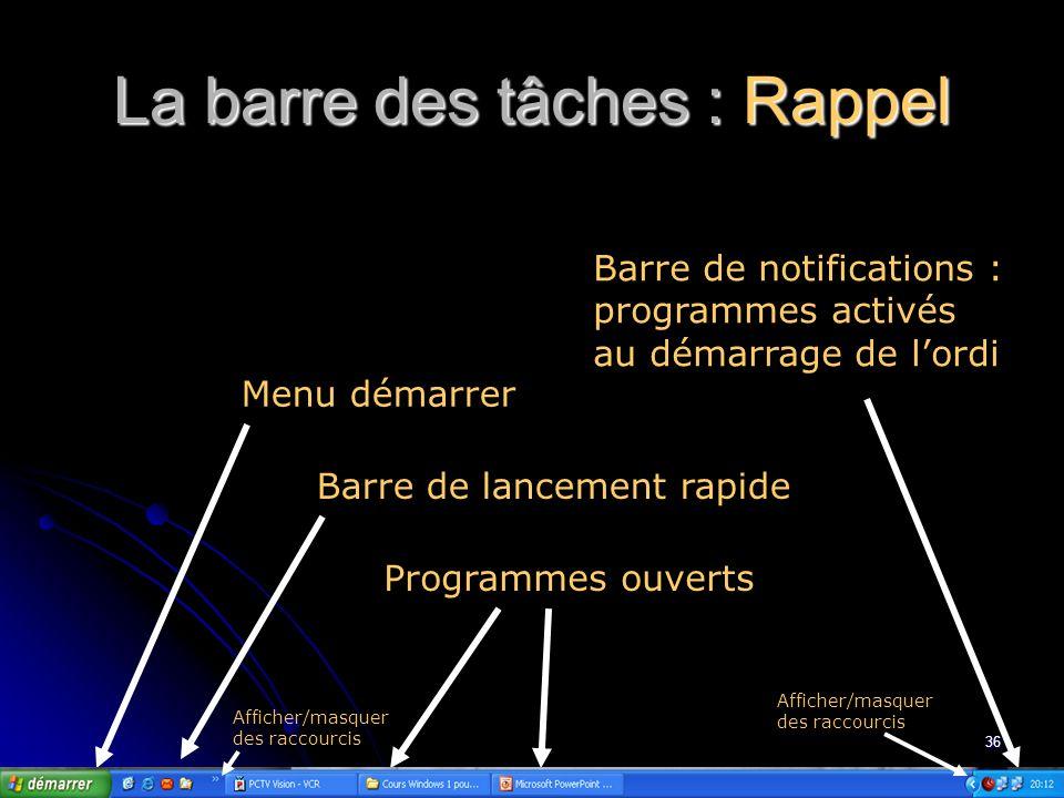 35 F. La barre des tâches Rappel Rappel Les différentes barres doutils Les différentes barres doutils Personnaliser la barre des tâches Personnaliser
