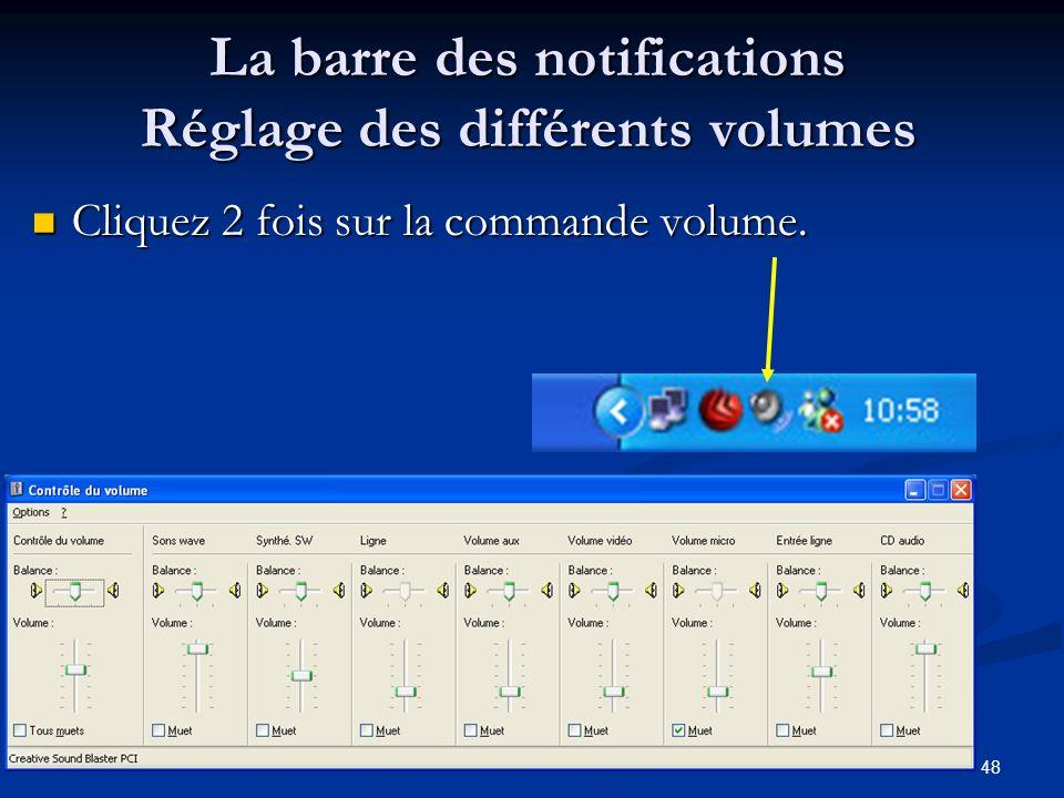 47 La barre des notifications Réglage des différents volumes Cliquez 2 fois sur la commande volume. Cliquez 2 fois sur la commande volume. Commande vo