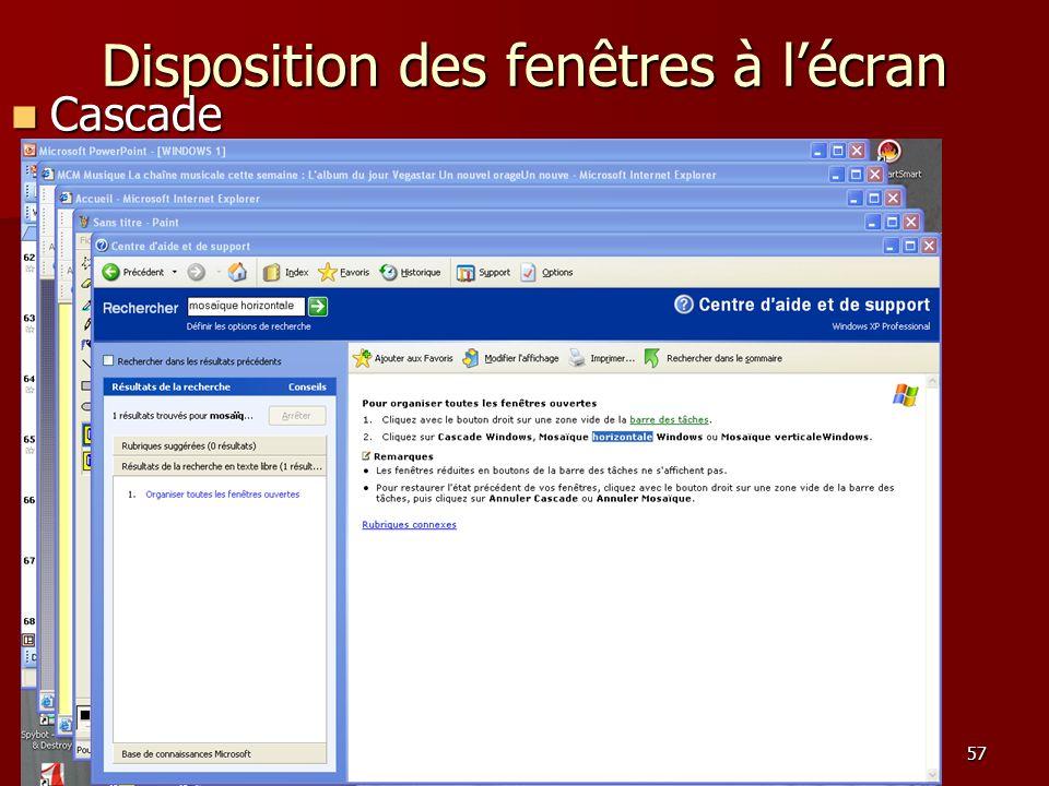 56 Disposition des fenêtres à lécran Clic droit sur un espace vide de la barre des tâches. Clic droit sur un espace vide de la barre des tâches. Chois