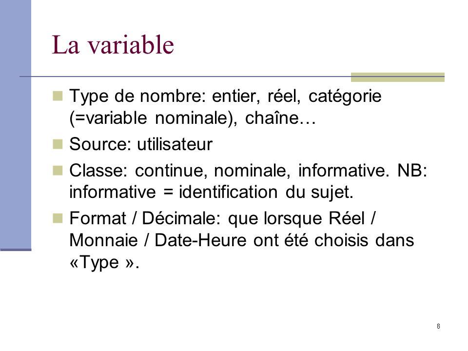 8 La variable Type de nombre: entier, réel, catégorie (=variable nominale), chaîne… Source: utilisateur Classe: continue, nominale, informative.
