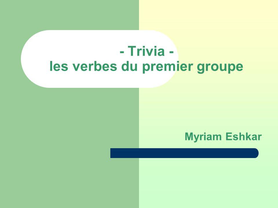 - Trivia - les verbes du premier groupe Myriam Eshkar