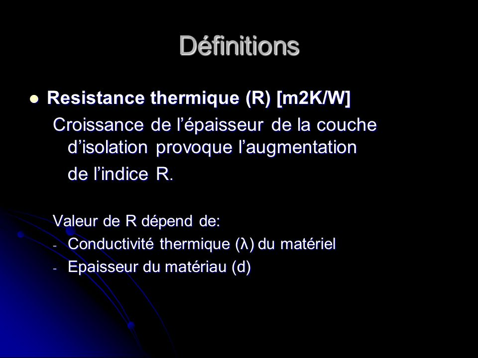 Définitions Resistance thermique (R) [m2K/W] Resistance thermique (R) [m2K/W] Croissance de lépaisseur de la couche disolation provoque laugmentation