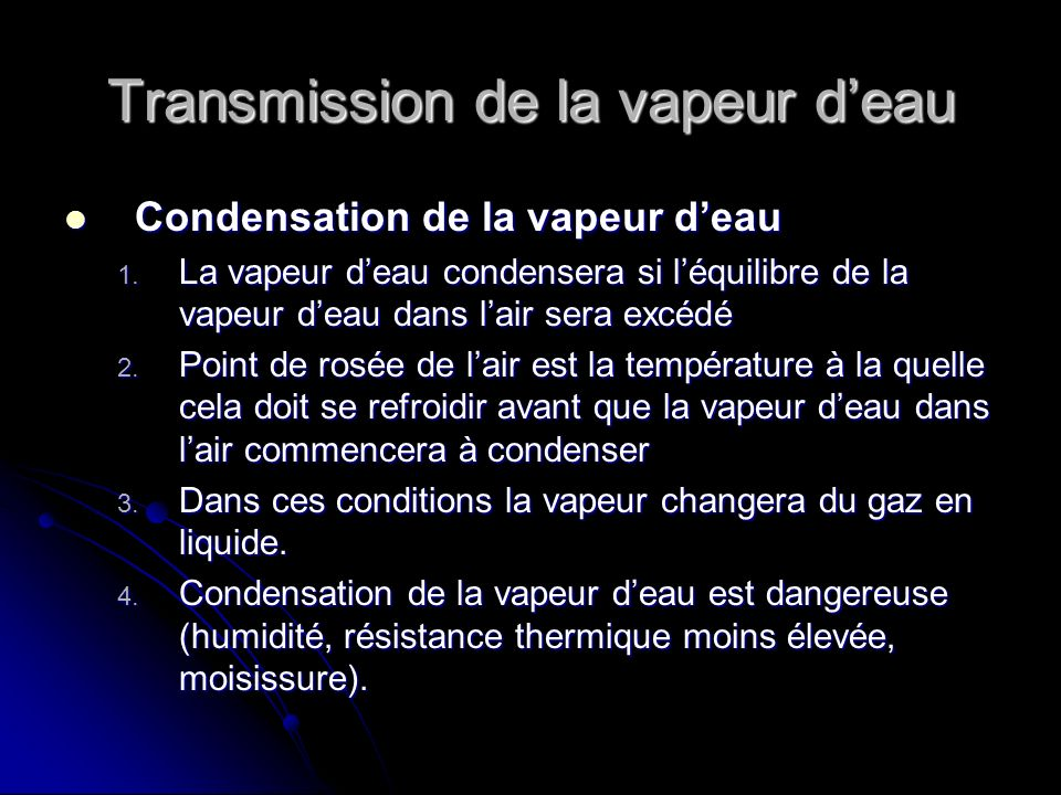 Transmission de la vapeur deau Condensation de la vapeur deau Condensation de la vapeur deau 1. La vapeur deau condensera si léquilibre de la vapeur d