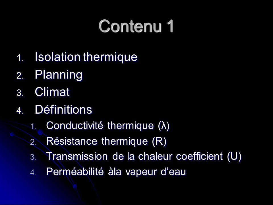 Contenu 1 1. Isolation thermique 2. Planning 3. Climat 4. Définitions 1. Conductivité thermique ( λ ) 2. Résistance thermique (R) 3. Transmission de l