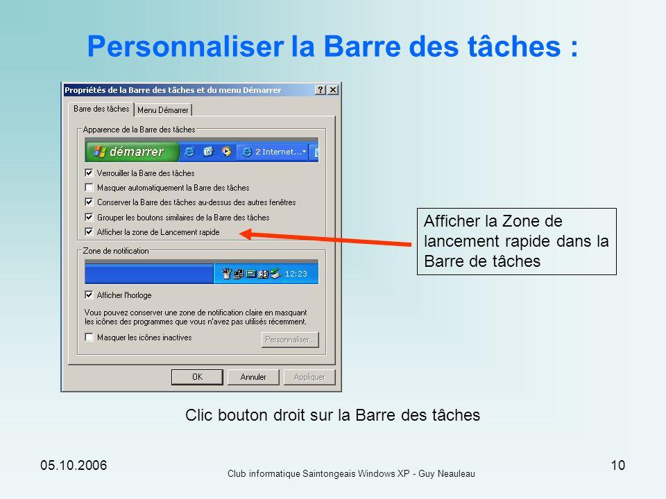 05.10.2006 Club informatique Saintongeais Windows XP - Guy Neauleau 10 Personnaliser la Barre des tâches : Clic bouton droit sur la Barre des tâches A
