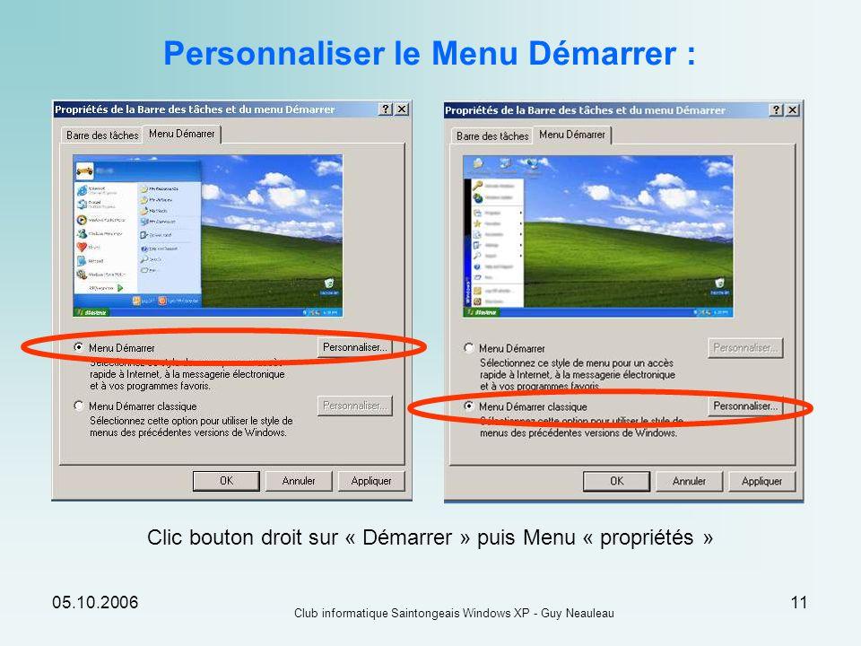 05.10.2006 Club informatique Saintongeais Windows XP - Guy Neauleau 11 Personnaliser le Menu Démarrer : Clic bouton droit sur « Démarrer » puis Menu «