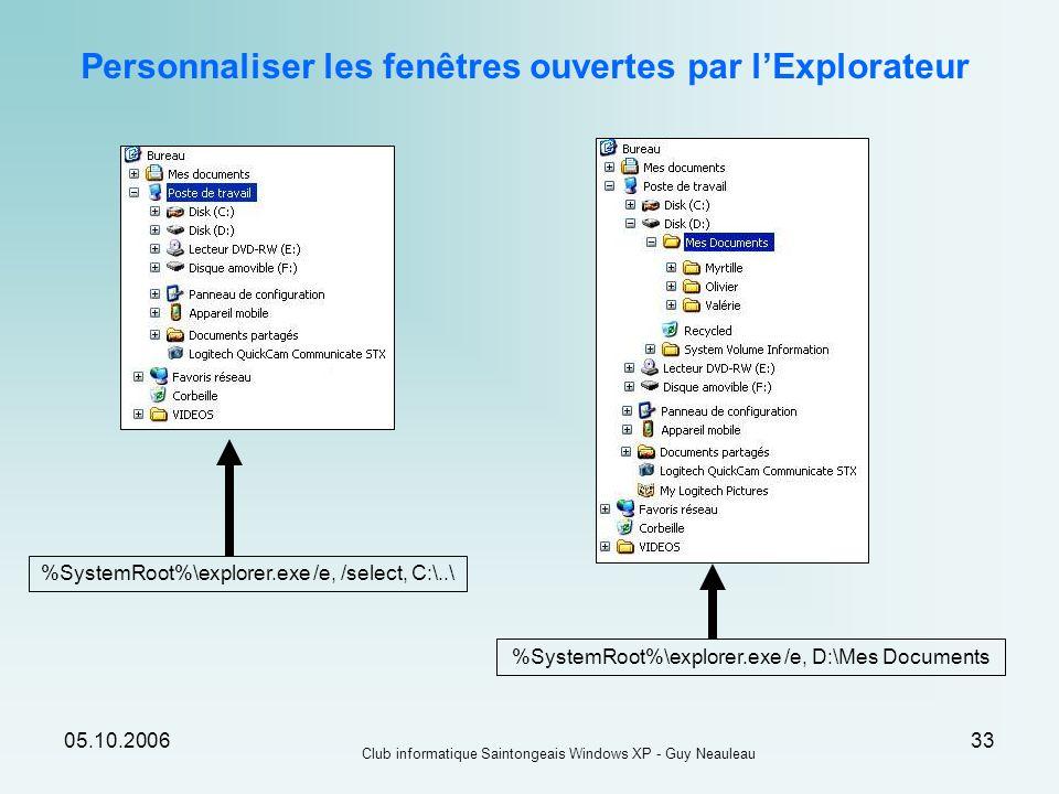 05.10.2006 Club informatique Saintongeais Windows XP - Guy Neauleau 33 %SystemRoot%\explorer.exe /e, /select, C:\..\ %SystemRoot%\explorer.exe /e, D:\
