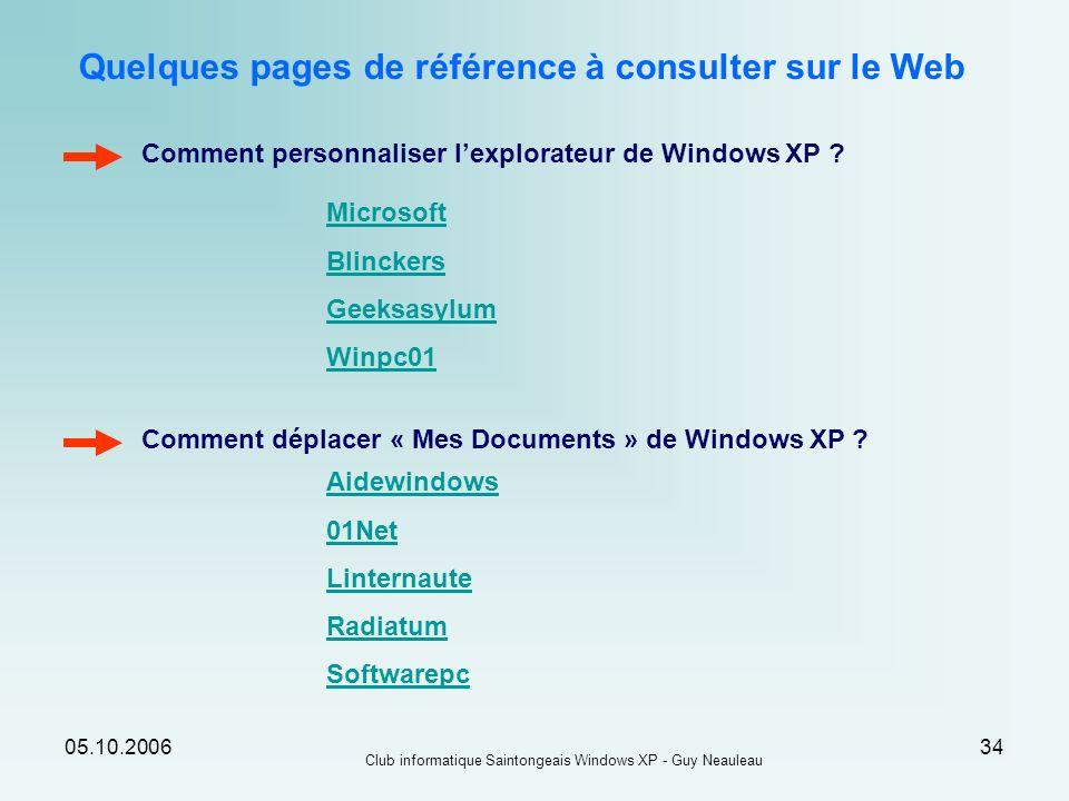 05.10.2006 Club informatique Saintongeais Windows XP - Guy Neauleau 34 Quelques pages de référence à consulter sur le Web Comment personnaliser lexplo