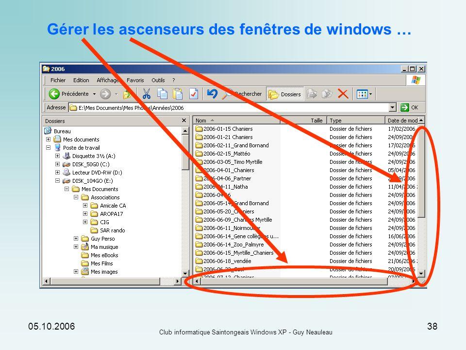 05.10.2006 Club informatique Saintongeais Windows XP - Guy Neauleau 38 Gérer les ascenseurs des fenêtres de windows …