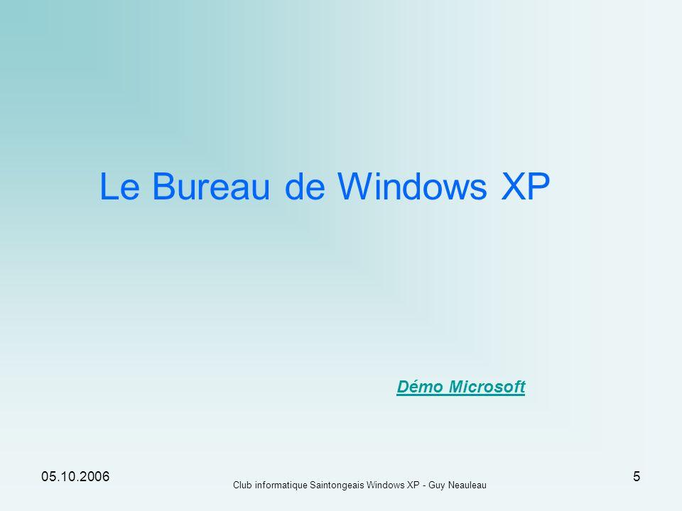 05.10.2006 Club informatique Saintongeais Windows XP - Guy Neauleau 5 Le Bureau de Windows XP Démo Microsoft