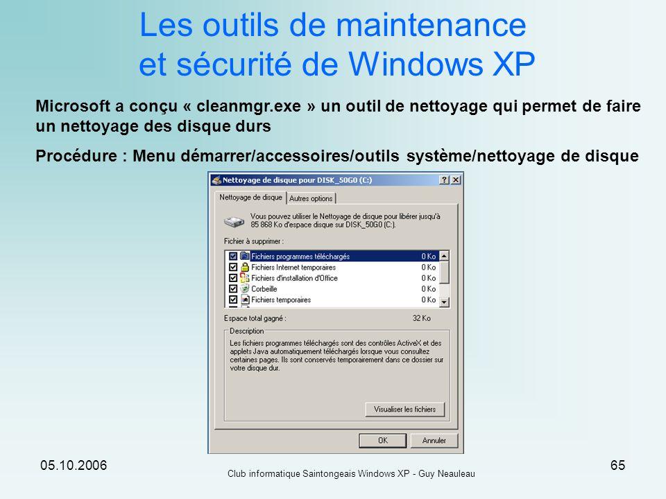 05.10.2006 Club informatique Saintongeais Windows XP - Guy Neauleau 65 Les outils de maintenance et sécurité de Windows XP Microsoft a conçu « cleanmg