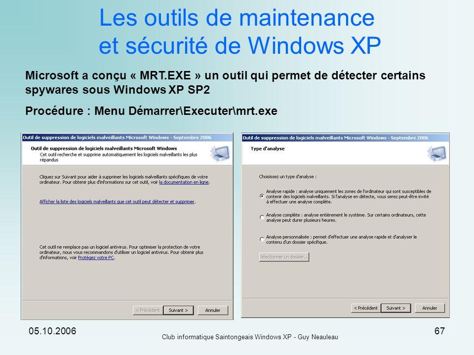 05.10.2006 Club informatique Saintongeais Windows XP - Guy Neauleau 67 Les outils de maintenance et sécurité de Windows XP Microsoft a conçu « MRT.EXE