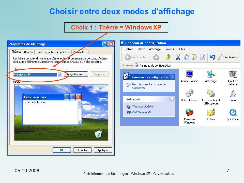 05.10.2006 Club informatique Saintongeais Windows XP - Guy Neauleau 7 Choisir entre deux modes daffichage Choix 1 : Thème = Windows XP