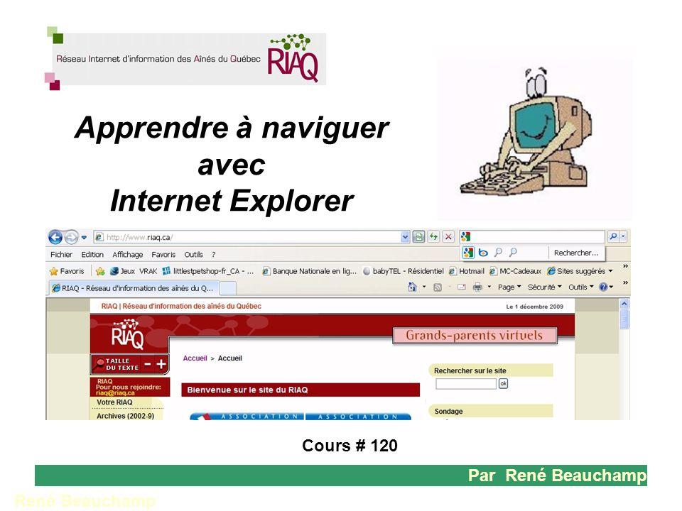 1 René Beauchamp Cours # 120 Par René Beauchamp Apprendre à naviguer avec Internet Explorer