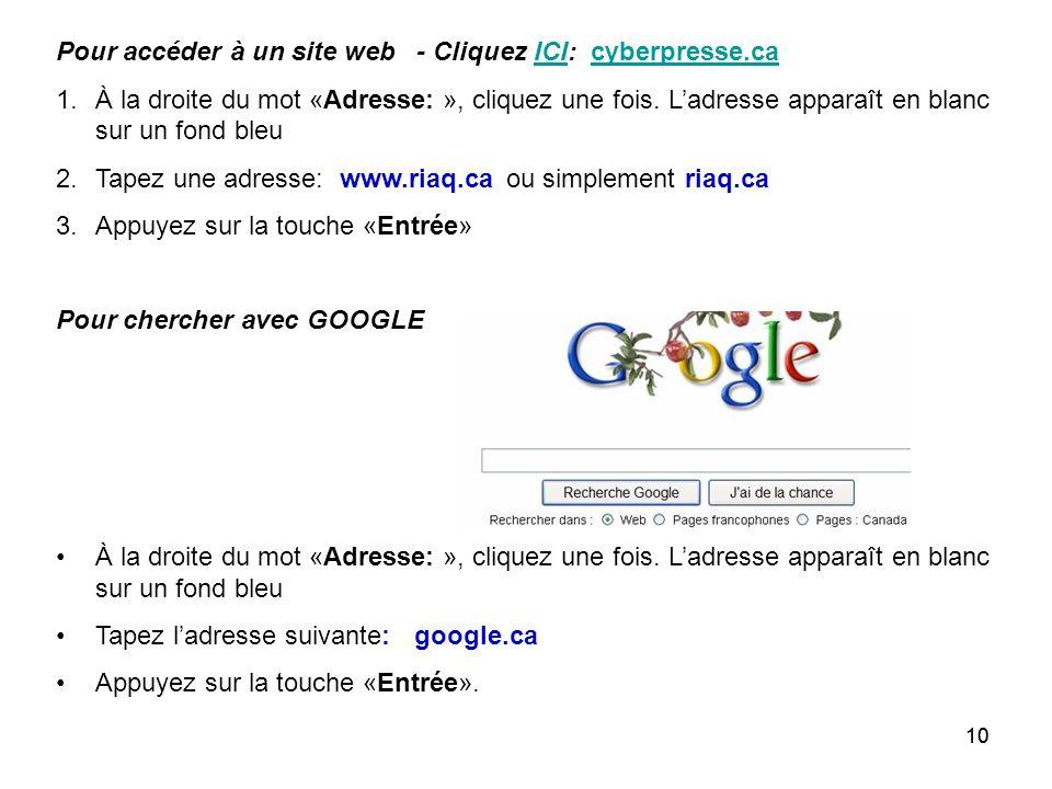 10 Pour accéder à un site web - Cliquez ICI: cyberpresse.caICIcyberpresse.ca 1.À la droite du mot «Adresse: », cliquez une fois.