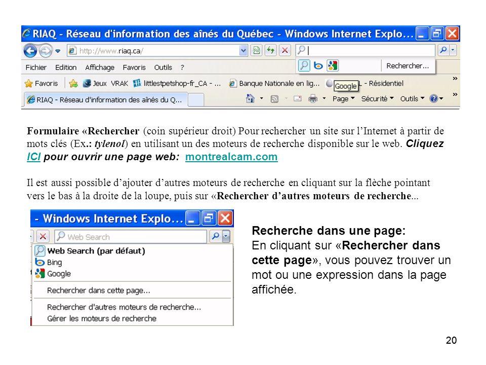 20 Formulaire «Rechercher (coin supérieur droit) Pour rechercher un site sur lInternet à partir de mots clés (Ex.: tylenol) en utilisant un des moteurs de recherche disponible sur le web.