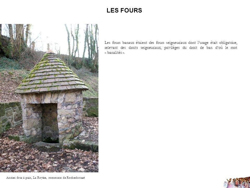 LES FOURS Ancien four à pain, La Royère, commune de Rochechouart Les fours banaux étaient des fours seigneuriaux dont lusage était obligatoire, releva