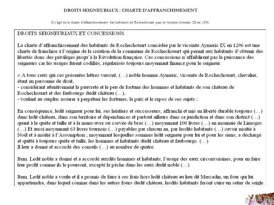 DROITS SEIGNEURIAUX : CHARTE DAFFRANCHISSEMENT Il sagit de la charte daffranchissement des habitants de Rochechouart pars le vicomte Aymeric IX en 129