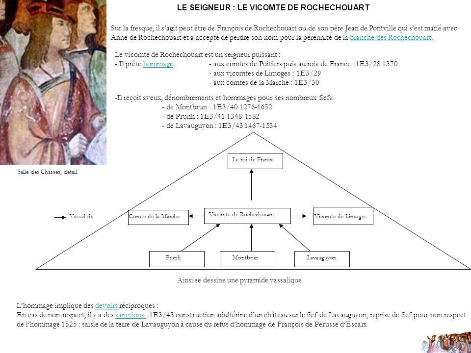LE SEIGNEUR : LE VICOMTE DE ROCHECHOUART Sur la fresque, il sagit peut être de François de Rochechouart ou de son père Jean de Pontville qui sest mari