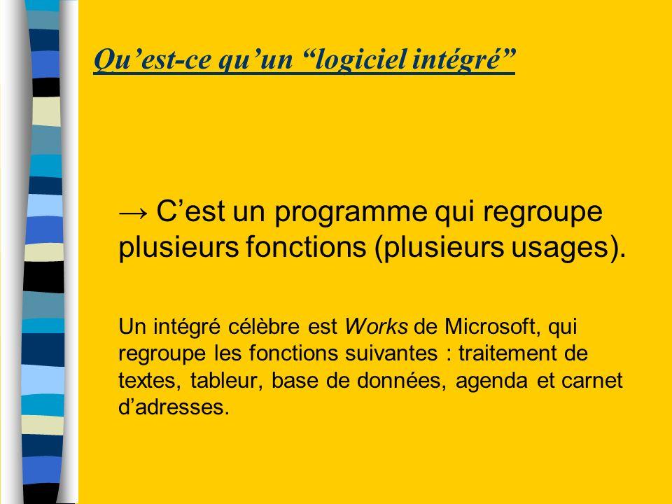 Quest-ce quun logiciel intégré Cest un programme qui regroupe plusieurs fonctions (plusieurs usages). Un intégré célèbre est Works de Microsoft, qui r