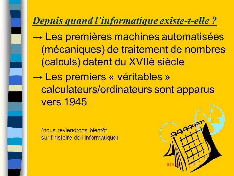 Depuis quand linformatique existe-t-elle ? Les premières machines automatisées (mécaniques) de traitement de nombres (calculs) datent du XVIIè siècle