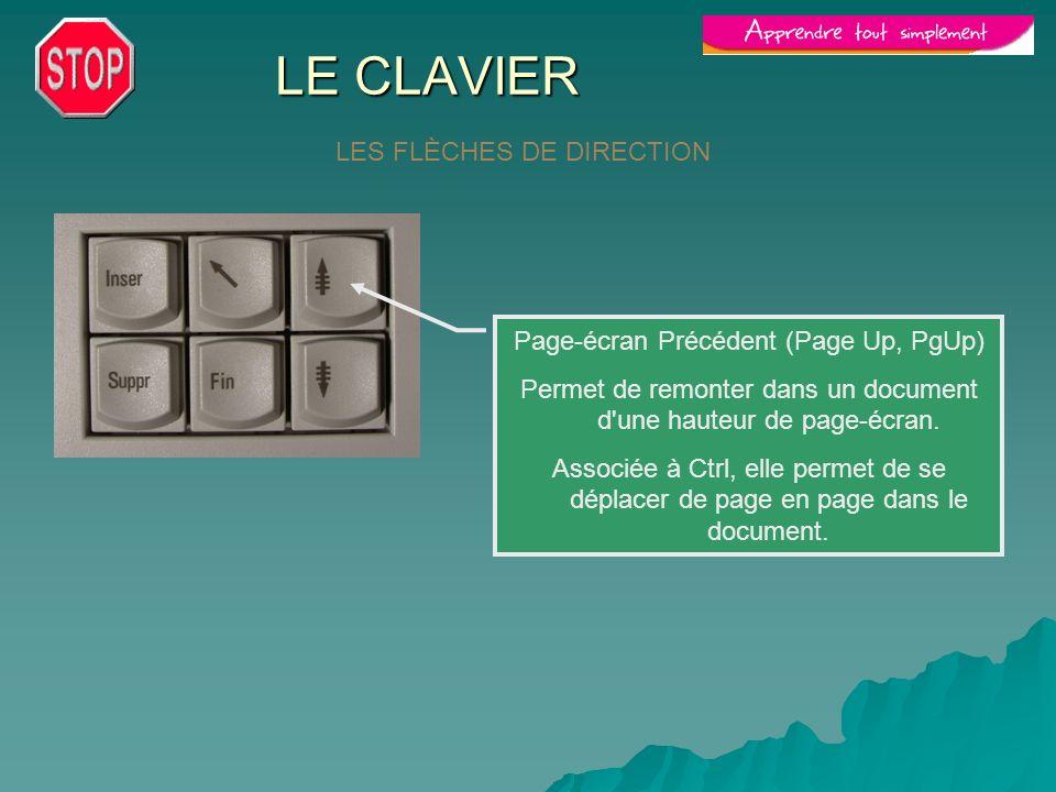 LE CLAVIER LES FLÈCHES DE DIRECTION Page-écran Précédent (Page Up, PgUp) Permet de remonter dans un document d'une hauteur de page-écran. Associée à C