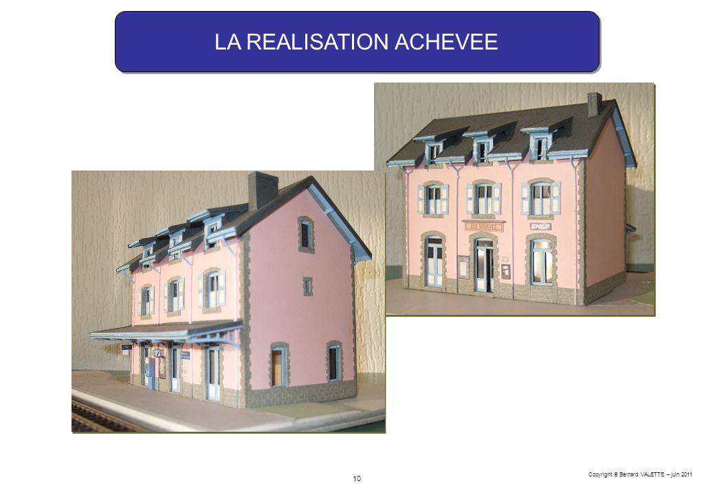 Copyright Bernard VALETTE – juin 2011 10 LA REALISATION ACHEVEE